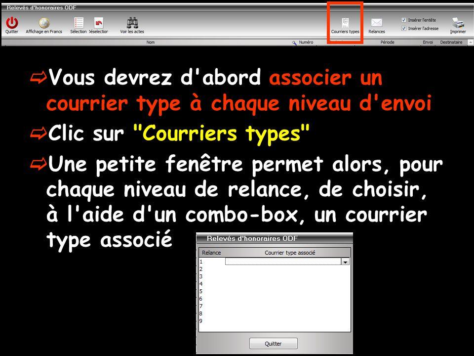 Vous devrez d abord associer un courrier type à chaque niveau d envoi  Clic sur Courriers types  Une petite fenêtre permet alors, pour chaque niveau de relance, de choisir, à l aide d un combo-box, un courrier type associé