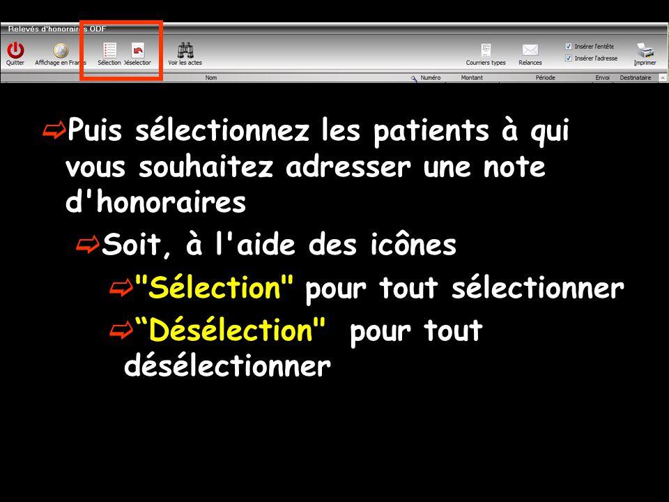  Puis sélectionnez les patients à qui vous souhaitez adresser une note d honoraires  Soit, à l aide des icônes  Sélection pour tout sélectionner  Désélection pour tout désélectionner