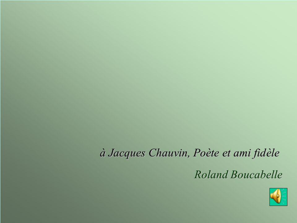 Clic Roland Boucabelle à Jacques Chauvin, Poète et ami fidèle