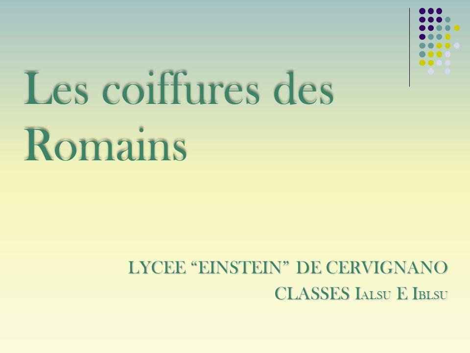"""LYCEE """"EINSTEIN"""" DE CERVIGNANO CLASSES I ALSU E I BLSU Les coiffures des Romains"""