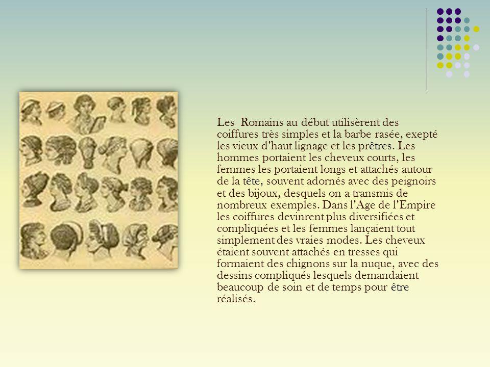 Les Romains au début utilisèrent des coiffures très simples et la barbe rasée, exepté les vieux d'haut lignage et les prêtres. Les hommes portaient le