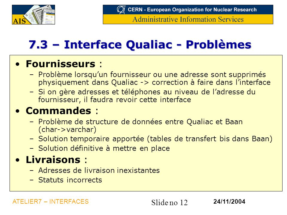 Slide no 12 24/11/2004ATELIER7 – INTERFACES 7.3 – Interface Qualiac - Problèmes Fournisseurs : –Problème lorsqu'un fournisseur ou une adresse sont sup