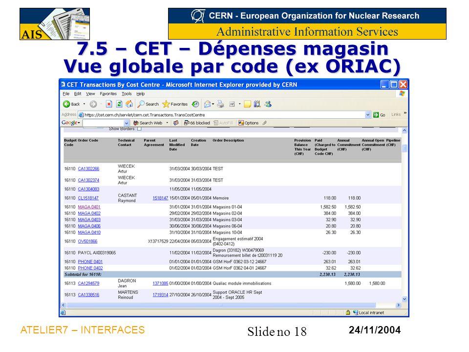 Slide no 18 24/11/2004ATELIER7 – INTERFACES 7.5 – CET – Dépenses magasin Vue globale par code (ex ORIAC)