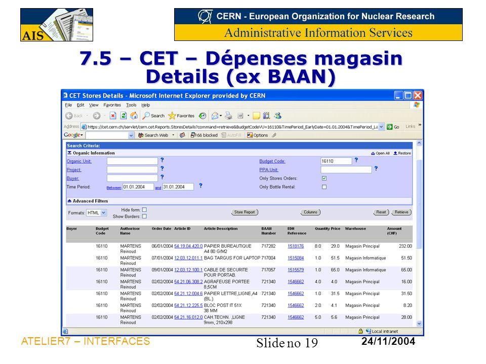 Slide no 19 24/11/2004ATELIER7 – INTERFACES 7.5 – CET – Dépenses magasin Details (ex BAAN)