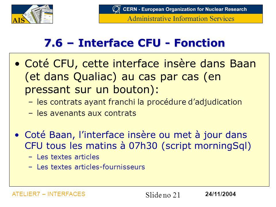 Slide no 21 24/11/2004ATELIER7 – INTERFACES 7.6 – Interface CFU - Fonction Coté CFU, cette interface insère dans Baan (et dans Qualiac) au cas par cas