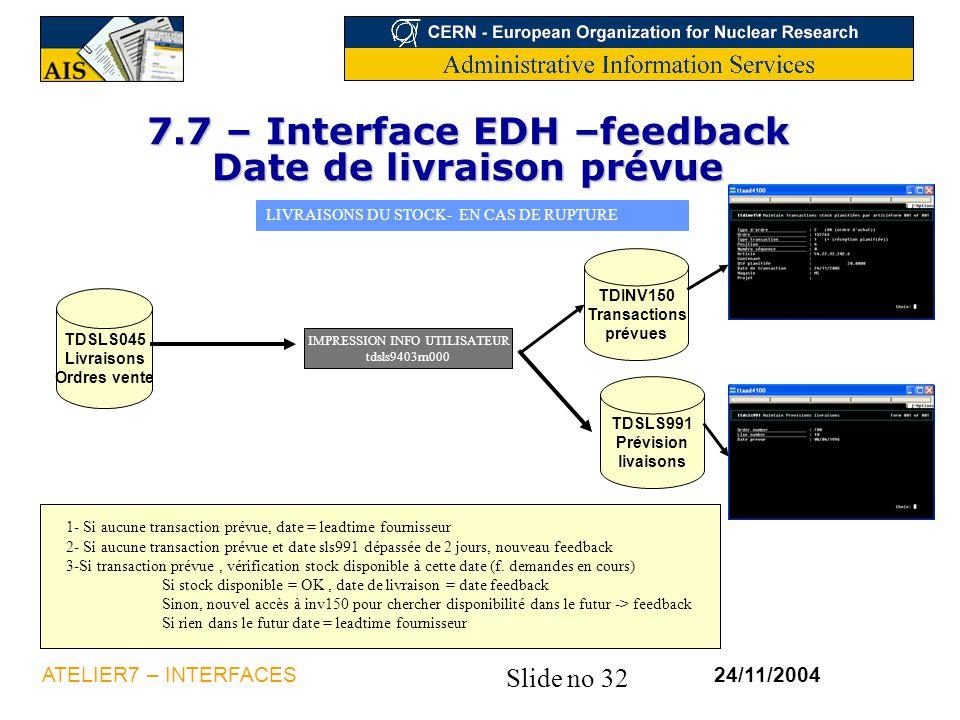 Slide no 32 24/11/2004ATELIER7 – INTERFACES 7.7 – Interface EDH –feedback Date de livraison prévue LIVRAISONS DU STOCK- EN CAS DE RUPTURE IMPRESSION I