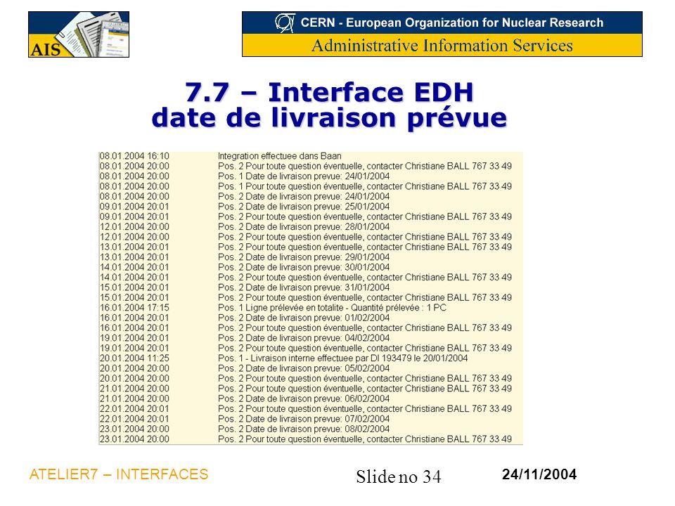 Slide no 34 24/11/2004ATELIER7 – INTERFACES 7.7 – Interface EDH date de livraison prévue
