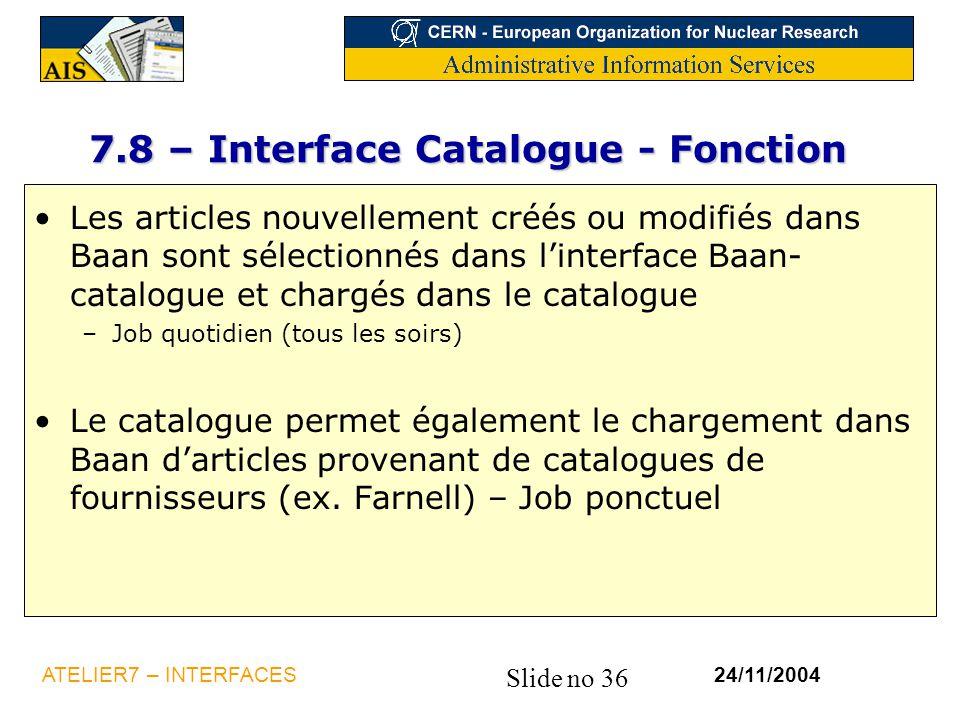 Slide no 36 24/11/2004ATELIER7 – INTERFACES 7.8 – Interface Catalogue - Fonction Les articles nouvellement créés ou modifiés dans Baan sont sélectionn