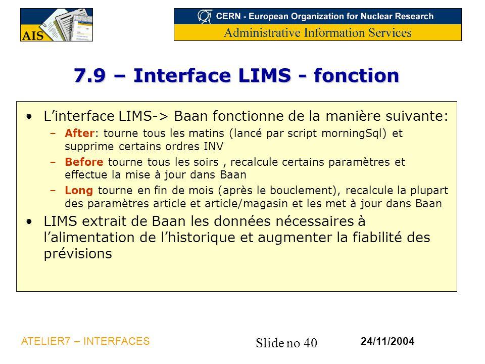 Slide no 40 24/11/2004ATELIER7 – INTERFACES 7.9 – Interface LIMS - fonction L'interface LIMS-> Baan fonctionne de la manière suivante: –After: tourne