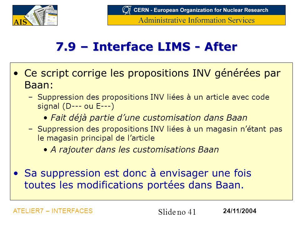 Slide no 41 24/11/2004ATELIER7 – INTERFACES 7.9 – Interface LIMS - After Ce script corrige les propositions INV générées par Baan: –Suppression des pr