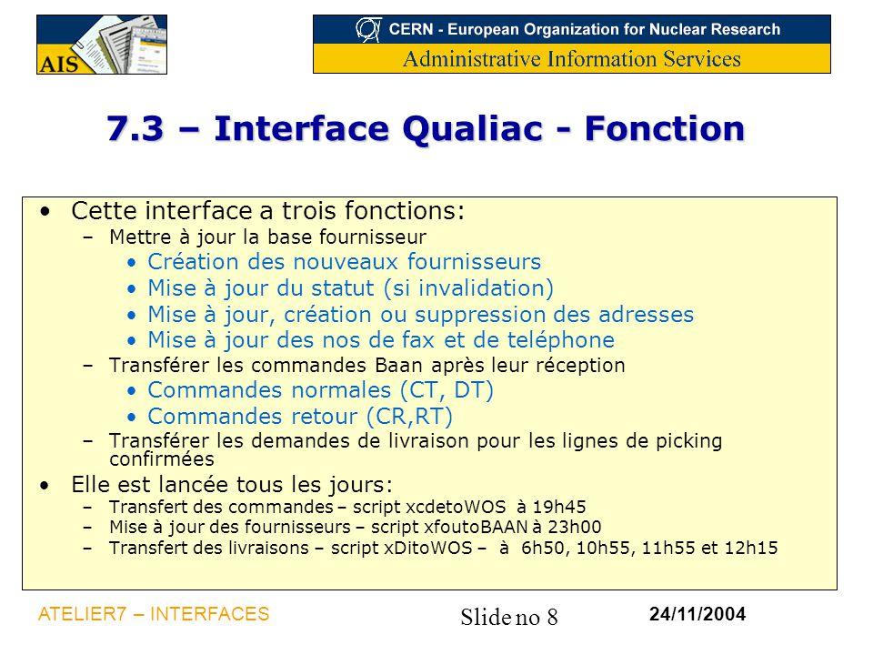 Slide no 8 24/11/2004ATELIER7 – INTERFACES 7.3 – Interface Qualiac - Fonction Cette interface a trois fonctions: –Mettre à jour la base fournisseur Cr