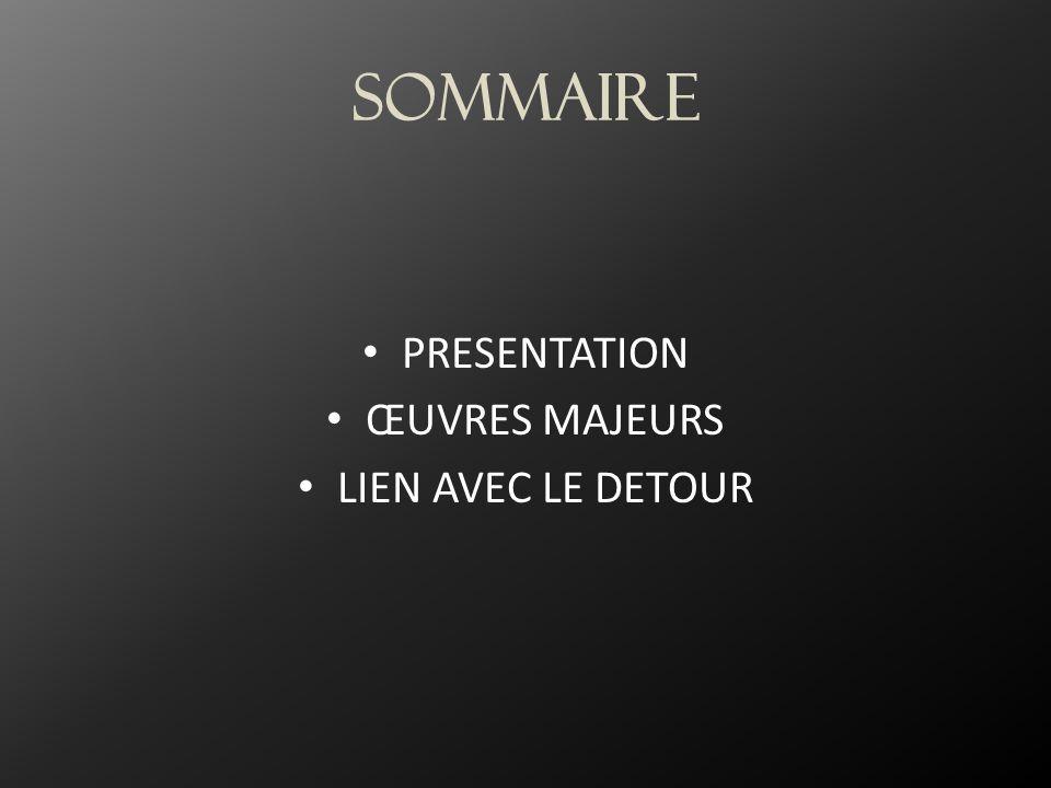 Sommaire PRESENTATION ŒUVRES MAJEURS LIEN AVEC LE DETOUR