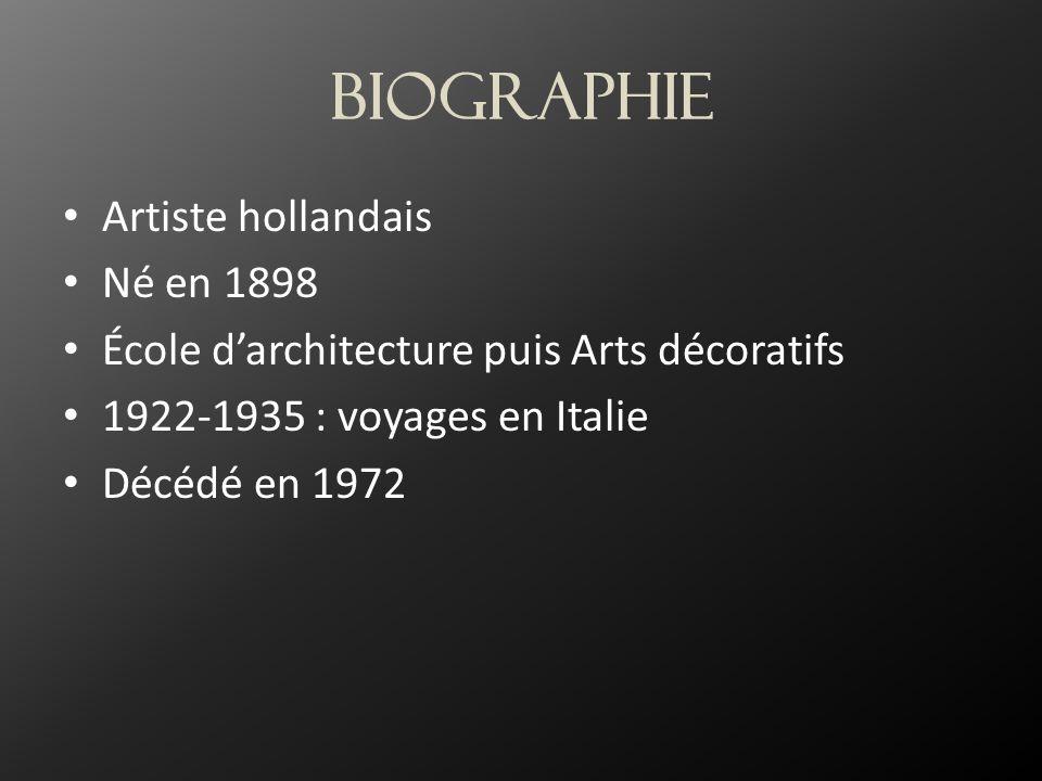 BIOGRAPHIE Artiste hollandais Né en 1898 École d'architecture puis Arts décoratifs 1922-1935 : voyages en Italie Décédé en 1972