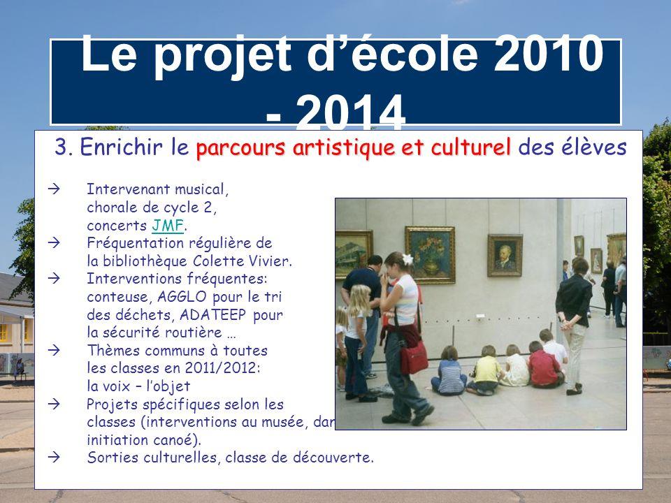 Le projet d'école 2010 - 2014 parcours artistique et culturel 3. Enrichir le parcours artistique et culturel des élèves  Intervenant musical, chorale