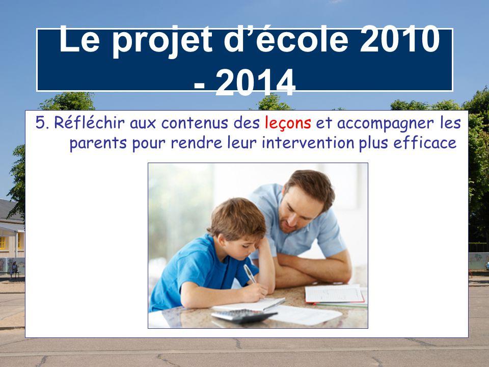Le projet d'école 2010 - 2014 5. Réfléchir aux contenus des leçons et accompagner les parents pour rendre leur intervention plus efficace