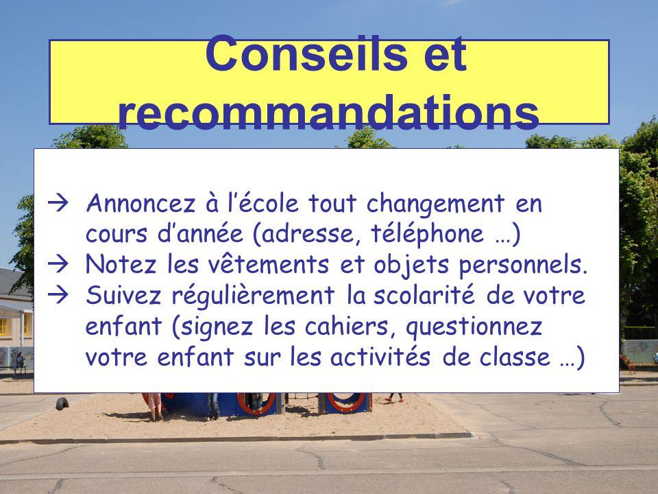 Conseils et recommandations  Annoncez à l'école tout changement en cours d'année (adresse, téléphone …)  Notez les vêtements et objets personnels. 