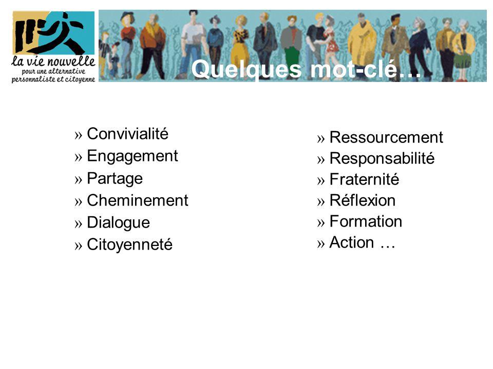 » Convivialité » Engagement » Partage » Cheminement » Dialogue » Citoyenneté Quelques mot-clé… » Ressourcement » Responsabilité » Fraternité » Réflexion » Formation » Action …