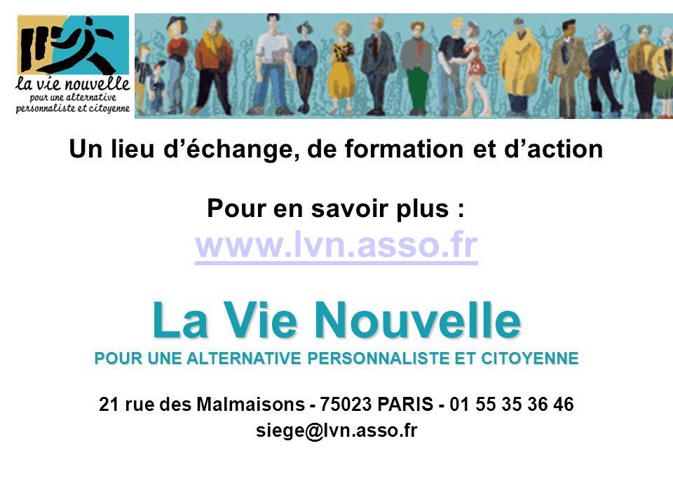 Un lieu d'échange, de formation et d'action Pour en savoir plus : www.lvn.asso.fr www.lvn.asso.fr La Vie Nouvelle POUR UNE ALTERNATIVE PERSONNALISTE ET CITOYENNE 21 rue des Malmaisons - 75023 PARIS - 01 55 35 36 46 siege@lvn.asso.fr