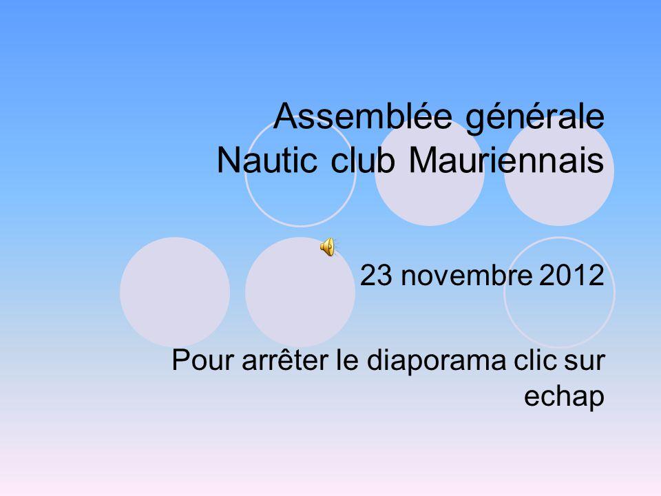 Assemblée générale Nautic club Mauriennais 23 novembre 2012 Pour arrêter le diaporama clic sur echap