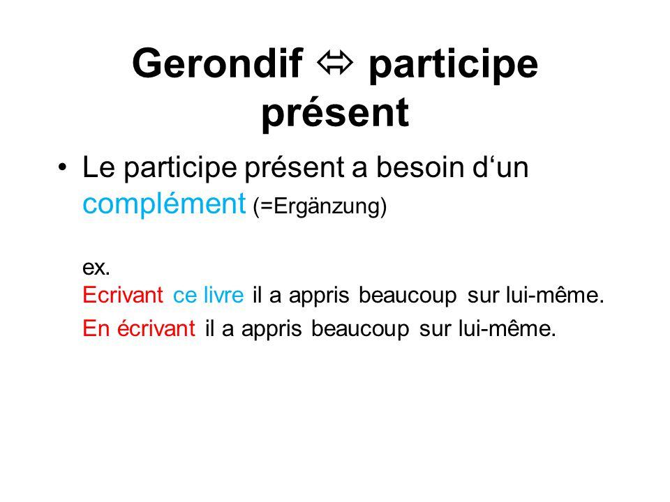 Gerondif  participe présent Le participe présent a besoin d'un complément (=Ergänzung) ex.
