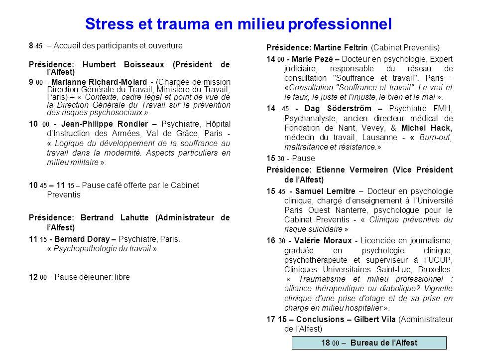 Stress et trauma en milieu professionnel 8 45 – Accueil des participants et ouverture Présidence: Humbert Boisseaux (Président de l'Alfest) 9 00 – Mar