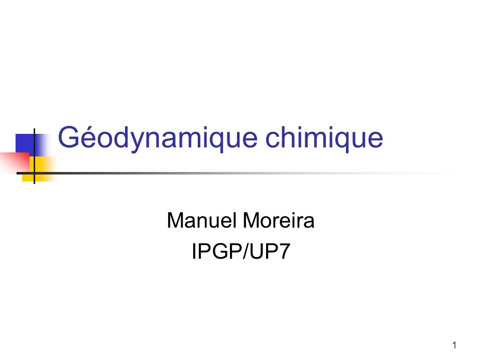 1 Géodynamique chimique Manuel Moreira IPGP/UP7