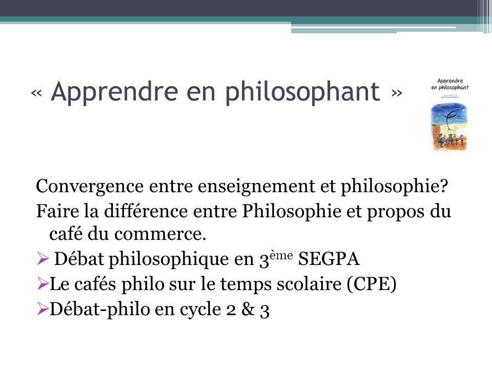 « Apprendre en philosophant » Convergence entre enseignement et philosophie.