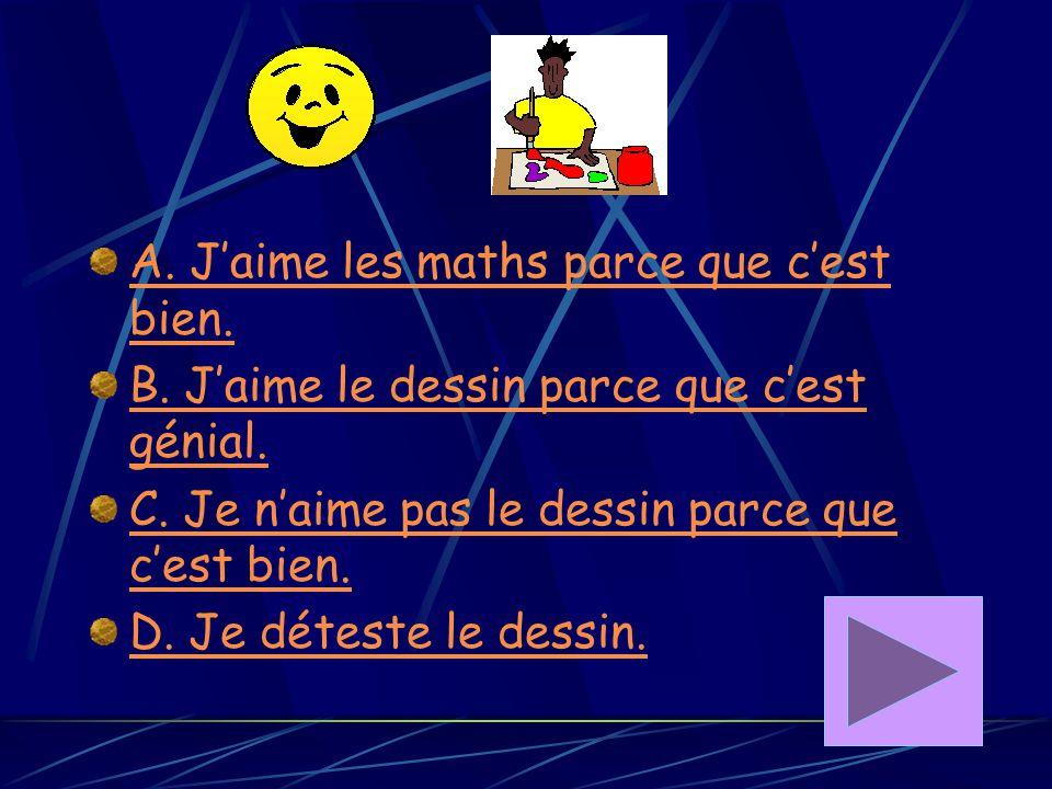 A. J'adore le français parce que c'est horrible.! B. Je déteste le français parce que c'est horrible. C. J'adore la France parce que c'est bien. D. J'