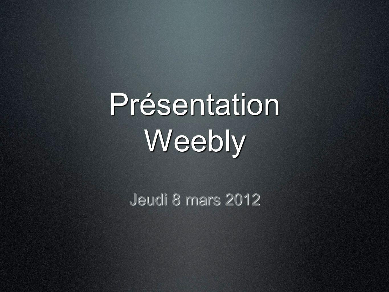 Présentation Weebly Jeudi 8 mars 2012