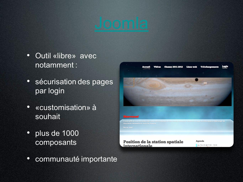 Outil «libre» avec notamment : sécurisation des pages par login «customisation» à souhait plus de 1000 composants communauté importante Joomla