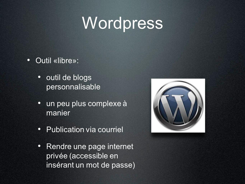 Wordpress Outil «libre»: outil de blogs personnalisable un peu plus complexe à manier Publication via courriel Rendre une page internet privée (access