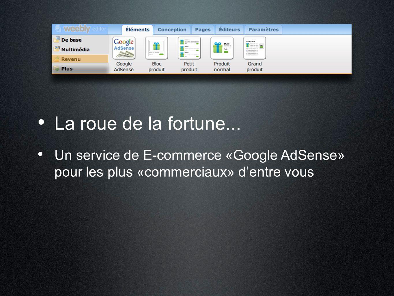La roue de la fortune... Un service de E-commerce «Google AdSense» pour les plus «commerciaux» d'entre vous