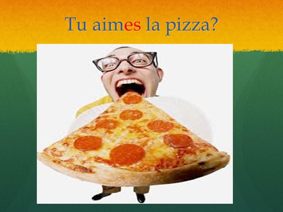Tu aimes la pizza
