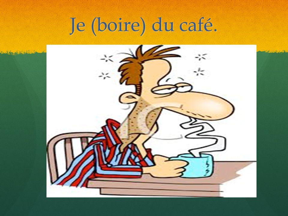 Je bois du café.