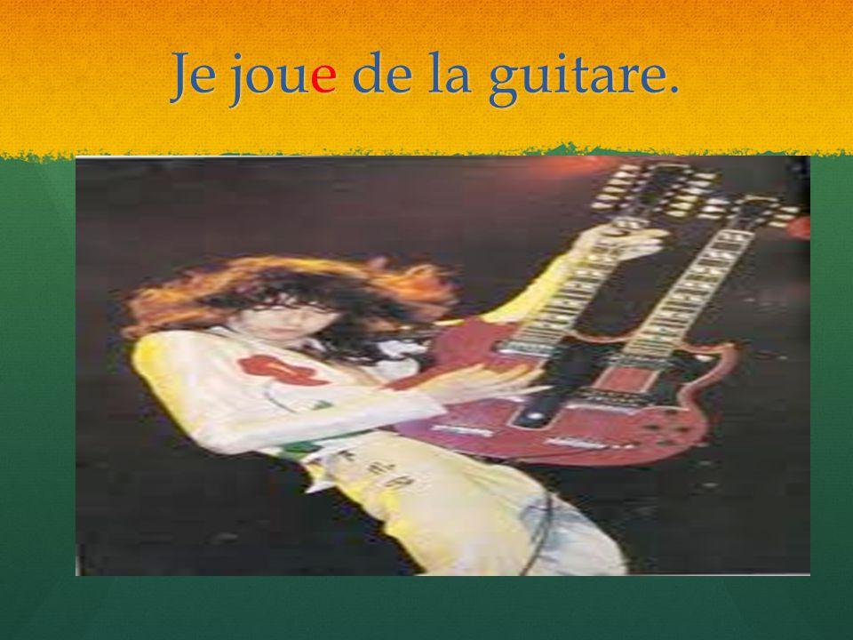 Je joue de la guitare.