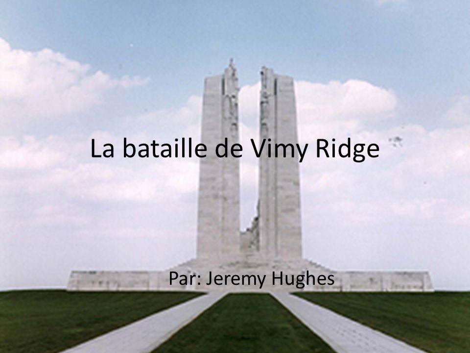 La bataille de Vimy Ridge Par: Jeremy Hughes