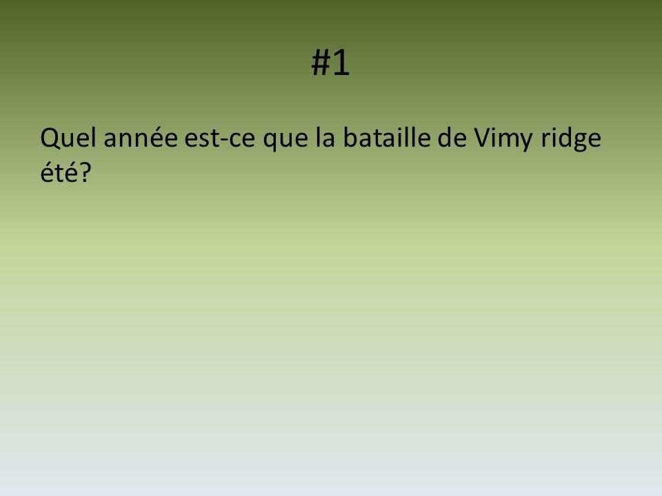 #1 Quel année est-ce que la bataille de Vimy ridge été?