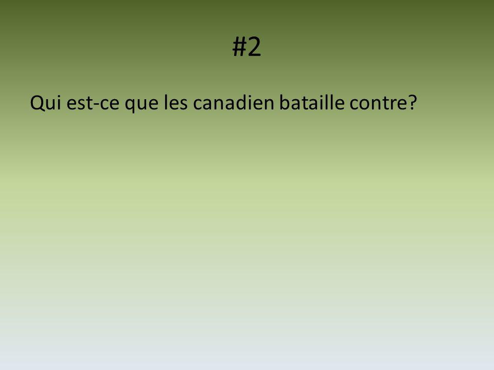 #2 Qui est-ce que les canadien bataille contre?