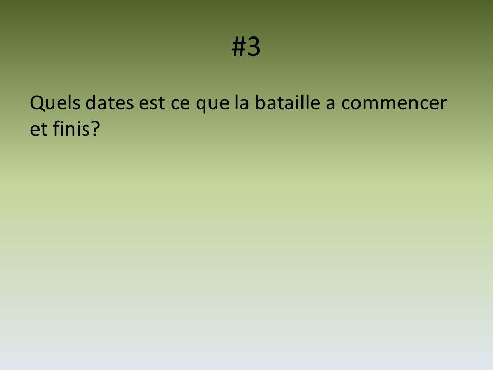 #3 Quels dates est ce que la bataille a commencer et finis?