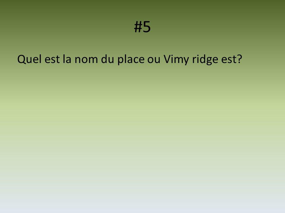 #5 Quel est la nom du place ou Vimy ridge est?