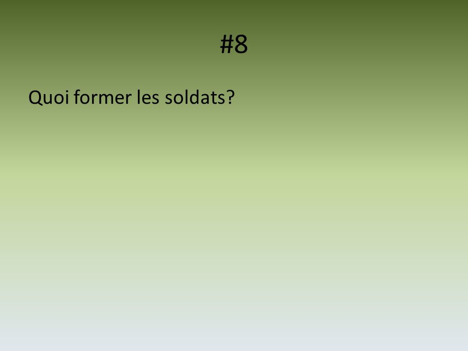 #8 Quoi former les soldats?