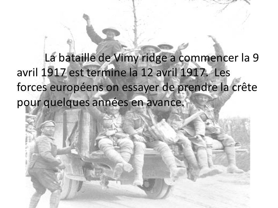 La bataille de Vimy ridge a commencer la 9 avril 1917 est termine la 12 avril 1917. Les forces européens on essayer de prendre la crête pour quelques