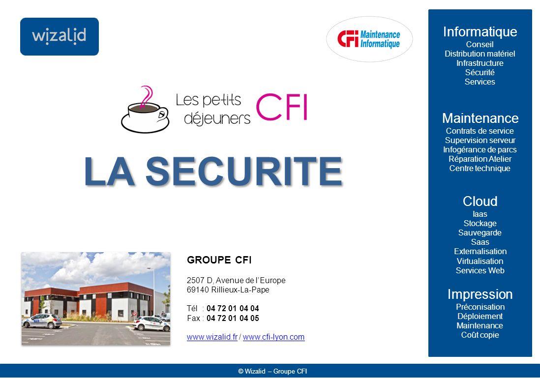 © Wizalid – Groupe CFI  DROITS SUR LES REPERTOIRES  CONFIDENTIALITE ENTRE LES SERVICES  SECURISATION DES INFORMATIONS SENSIBLES  PROTECTION DES DONNEES  RENSEIGNER UN MOT DE PASSE COMPLEXE  PROTECTION CONTRE LE VOL OU LES ACCES ILLICITES  PAS D'ENREGISTREMENT DES MOTS DE PASSE  CRYPTAGE SUR DISQUE  HEBERGEMENT DES DONNEES EN FRANCE SOUMIS A LA LEGISLATION FRANCAISE PAS DE CONSULTATION POSSIBLE PAR L'ETAT/L'ADMINISTRATION FRANCAISE (PATRIOT ACT) ACCES FACILE POUR RESTAURATION Confidentialité : nos préconisations 4 - NOTRE VALEUR AJOUTEE