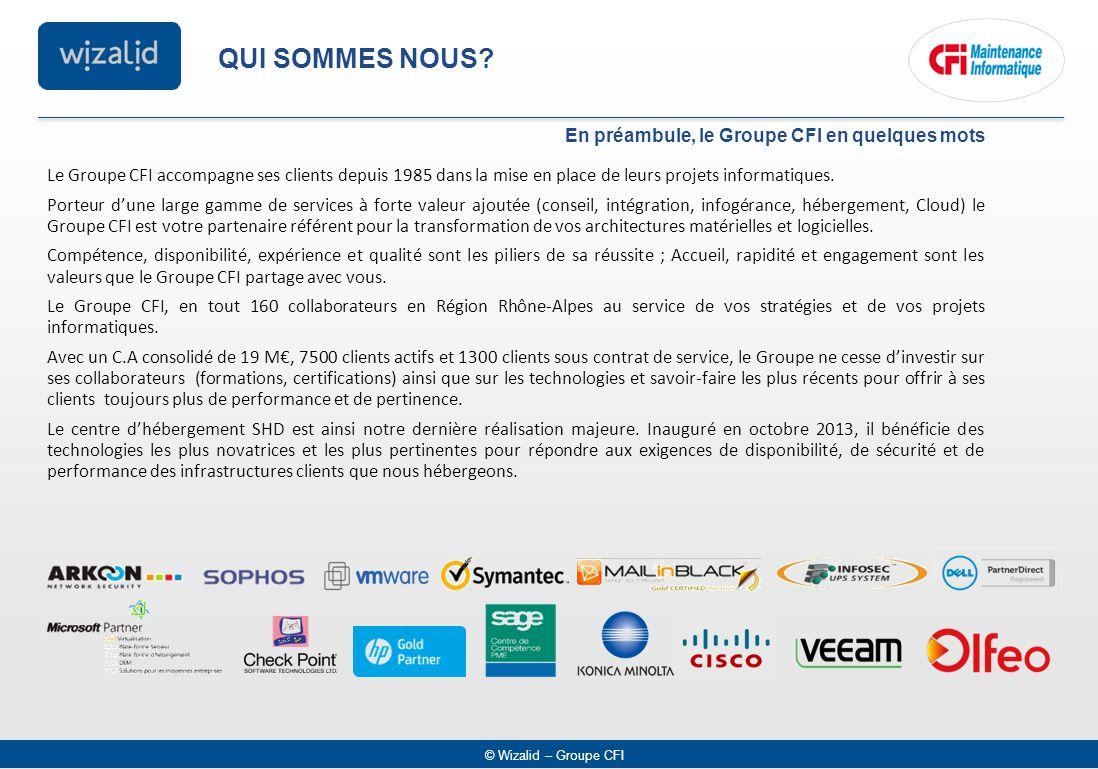 © Wizalid – Groupe CFI QUI SOMMES NOUS? En préambule, le Groupe CFI en quelques mots Le Groupe CFI accompagne ses clients depuis 1985 dans la mise en