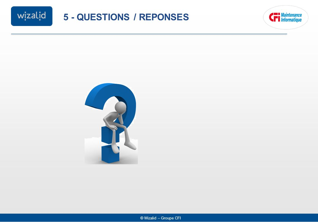 © Wizalid – Groupe CFI 5 - QUESTIONS / REPONSES
