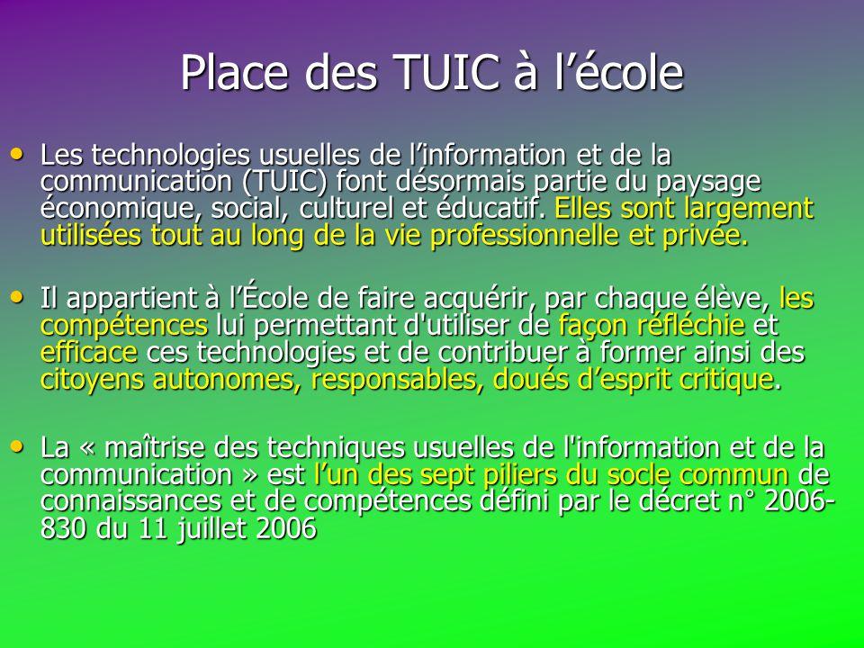 Place des TUIC à l'école Les technologies usuelles de l'information et de la communication (TUIC) font désormais partie du paysage économique, social, culturel et éducatif.