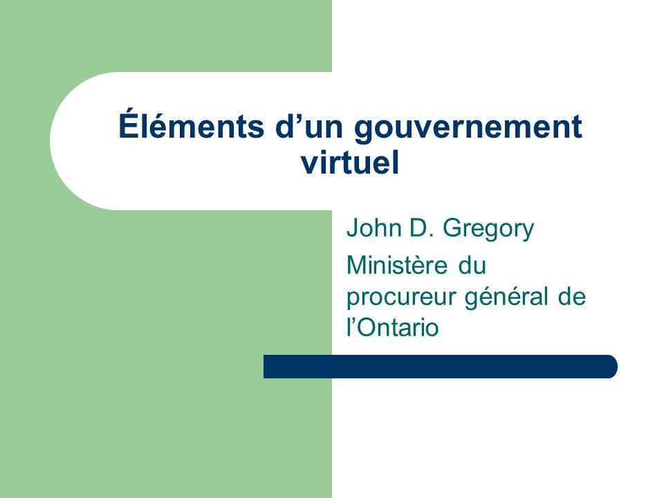 Éléments d'un gouvernement virtuel John D. Gregory Ministère du procureur général de l'Ontario