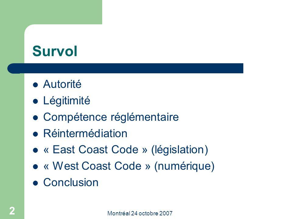 Montréal 24 octobre 2007 2 Survol Autorité Légitimité Compétence réglémentaire Réintermédiation « East Coast Code » (législation) « West Coast Code » (numérique) Conclusion