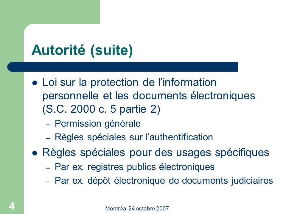 Montréal 24 octobre 2007 4 Autorité (suite) Loi sur la protection de l'information personnelle et les documents électroniques (S.C.
