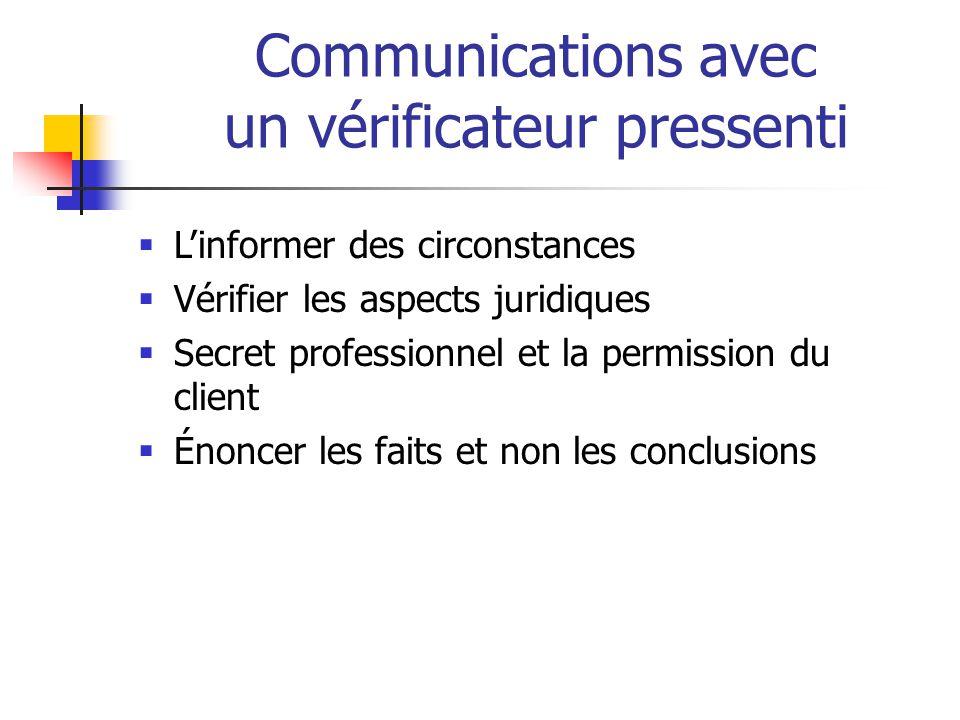 Communications avec un vérificateur pressenti  L'informer des circonstances  Vérifier les aspects juridiques  Secret professionnel et la permission du client  Énoncer les faits et non les conclusions